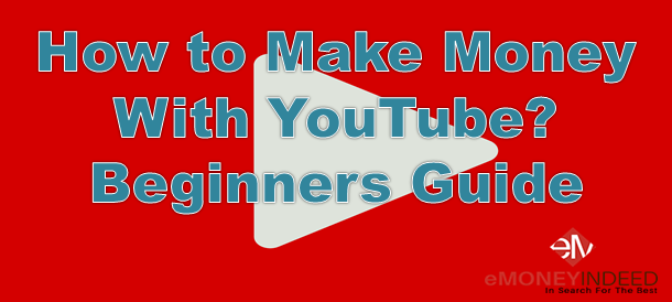 How To Make Money With Youtube Beginners Guide Emoneyindeed