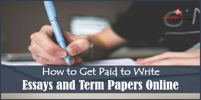 how to get paid to write essays and term papers online  emoneyindeed