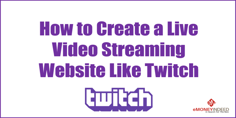 How to Create a Live Video Streaming Website Like Twitch - EMI